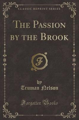 The Passion by the Brook (Classic Reprint)