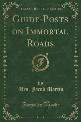 Guide-Posts on Immortal Roads (Classic Reprint)