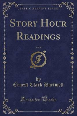 Story Hour Readings, Vol. 4 (Classic Reprint)
