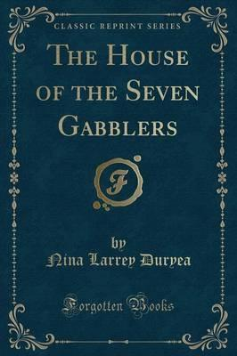 The House of the Seven Gabblers (Classic Reprint)