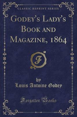 Godey's Lady's Book and Magazine, 1864 (Classic Reprint)