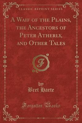 A Waif of the Plains, the Ancestors of Peter Atherly, and Other Tales (Classic Reprint)