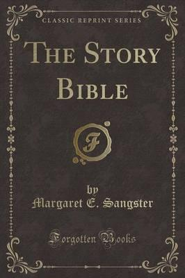 The Story Bible (Classic Reprint)