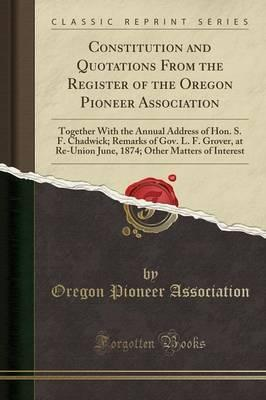 Constitution and Quotations from the Register of the Oregon Pioneer Association