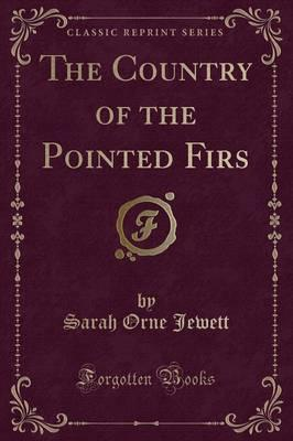 The Country of the Pointed Firs (Classic Reprint)