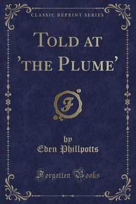 Told at 'The Plume' (Classic Reprint)