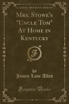 Mrs. Stowe's Uncle Tom at Home in Kentucky (Classic Reprint)
