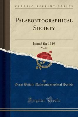 Palaeontographical Society, Vol. 73