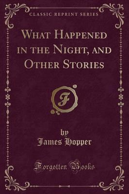 What Happened in the Night, and Other Stories (Classic Reprint)
