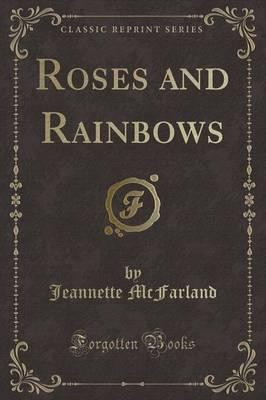 Roses and Rainbows (Classic Reprint)