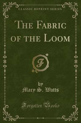 The Fabric of the Loom (Classic Reprint)
