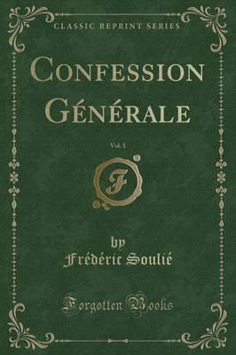 Confession Generale, Vol. 1 (Classic Reprint)