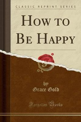 How to Be Happy (Classic Reprint)