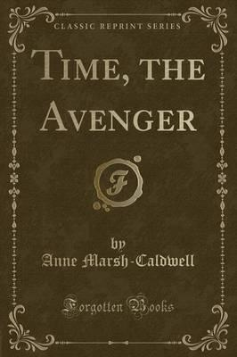 Time, the Avenger (Classic Reprint)