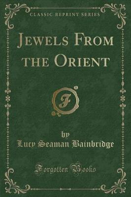 Jewels from the Orient (Classic Reprint)