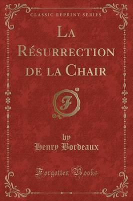 La Resurrection de la Chair (Classic Reprint)