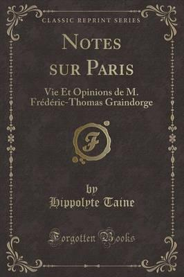 Notes Sur Paris : Vie Et Opinions de M. Fr d ric-Thomas Graindorge (Classic Reprint)