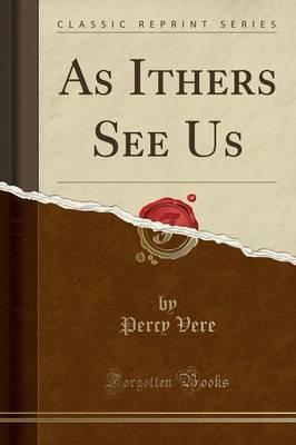 As Ithers See Us (Classic Reprint)