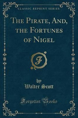 The Pirate, And, the Fortunes of Nigel (Classic Reprint)