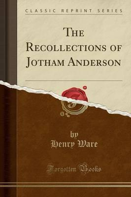 The Recollections of Jotham Anderson (Classic Reprint)