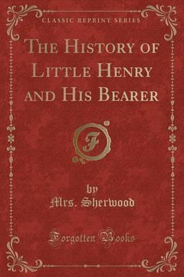 The History of Little Henry and His Bearer (Classic Reprint)