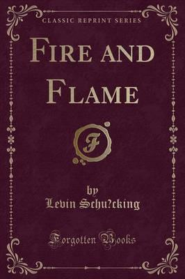 Fire and Flame (Classic Reprint)