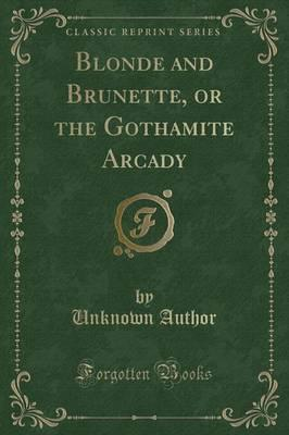 Blonde and Brunette, or the Gothamite Arcady (Classic Reprint)