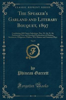 The Speaker's Garland and Literary Bouquet, 1897, Vol. 9