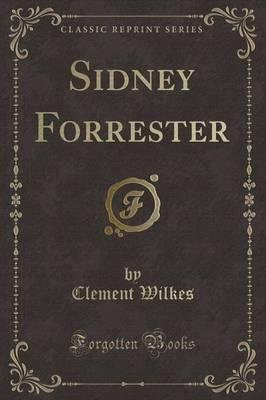 Sidney Forrester (Classic Reprint)