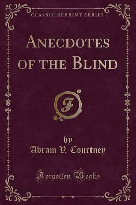 Anecdotes of the Blind (Classic Reprint)