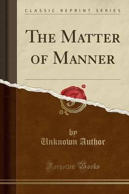 The Matter of Manner (Classic Reprint)