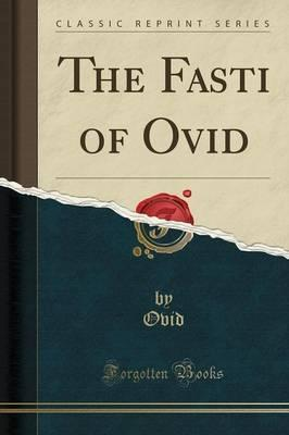 The Fasti of Ovid (Classic Reprint)