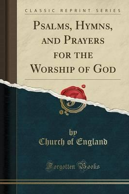 Psalms, Hymns, and Prayers for the Worship of God (Classic Reprint)