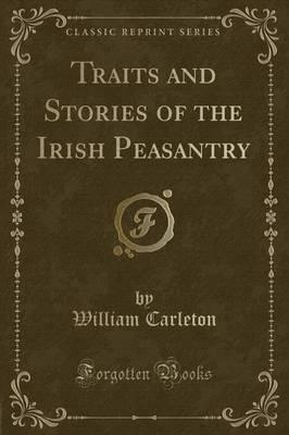 Traits and Stories of the Irish Peasantry (Classic Reprint)