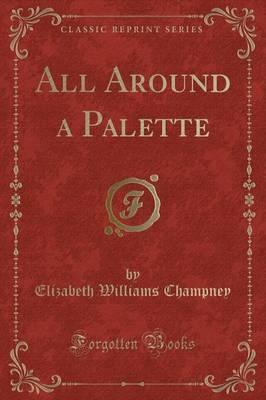 All Around a Palette (Classic Reprint)