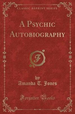 A Psychic Autobiography (Classic Reprint)