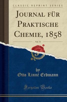 Journal Fur Praktische Chemie, 1858, Vol. 73 (Classic Reprint)