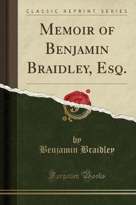 Memoir of Benjamin Braidley, Esq. (Classic Reprint)