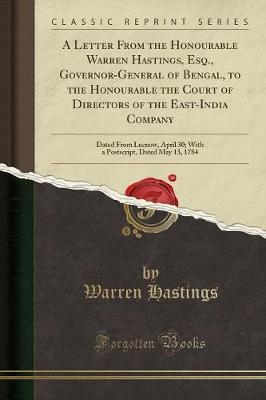 A Letter from the Honourable Warren Hastings, Esq., Governor-General of Bengal, to the Honourable the Court of Directors of the East-India Company