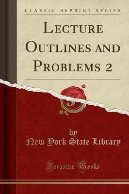 Lecture Outlines and Problems 2 (Classic Reprint)