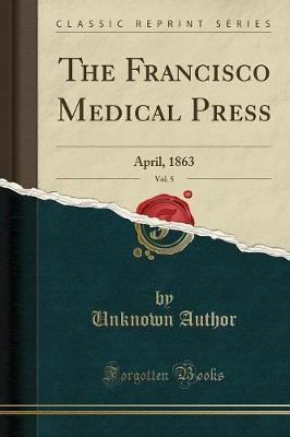 The Francisco Medical Press, Vol. 5