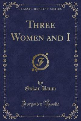 Three Women and I (Classic Reprint)
