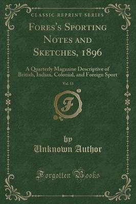 Fores's Sporting Notes and Sketches, 1896, Vol. 13