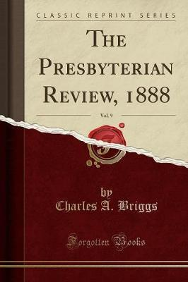 The Presbyterian Review, 1888, Vol. 9 (Classic Reprint)