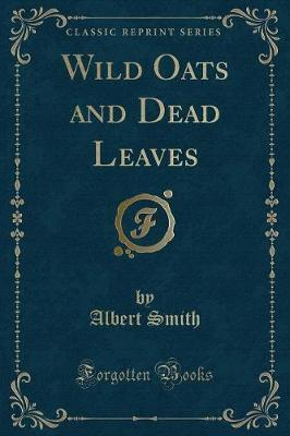 Wild Oats and Dead Leaves (Classic Reprint)