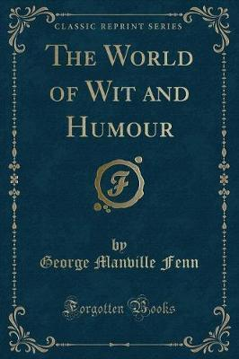 The World of Wit and Humour (Classic Reprint)