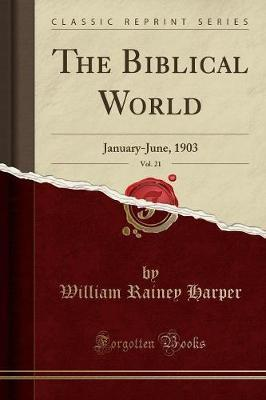 The Biblical World, Vol. 21