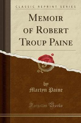 Memoir of Robert Troup Paine (Classic Reprint)