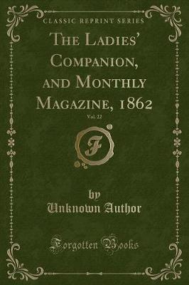 The Ladies' Companion, and Monthly Magazine, 1862, Vol. 22 (Classic Reprint)