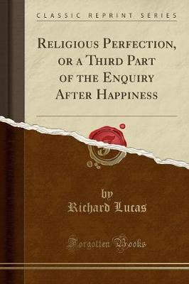 Religious Perfection, or a Third Part of the Enquiry After Happiness (Classic Reprint)